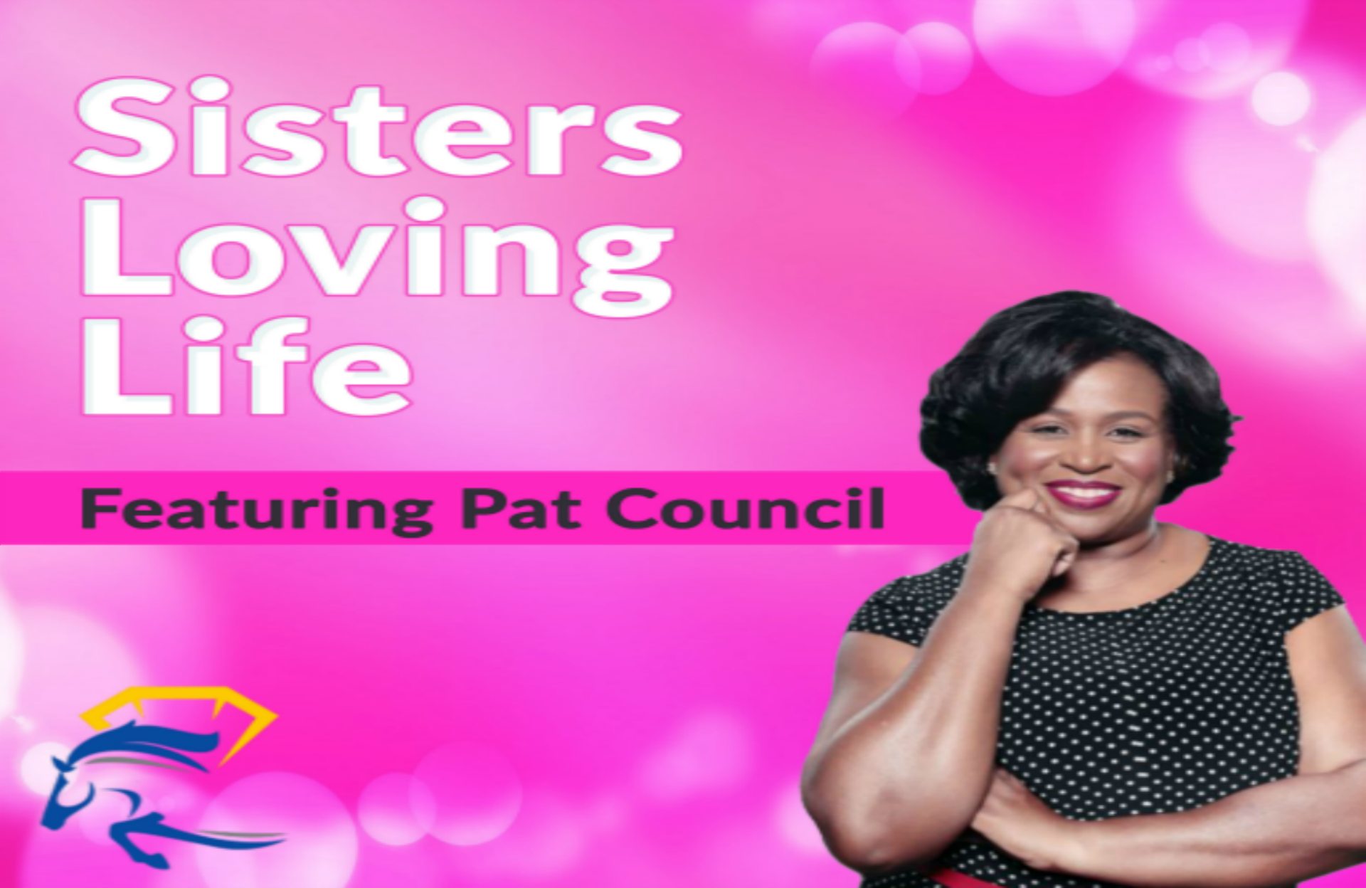 Sisters Loving Life Podcast featuring Pat Council